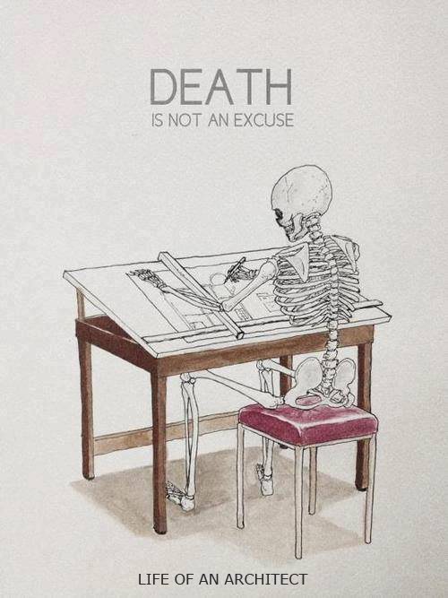 LIFE OF AN ARCHITECT-death is no excuse